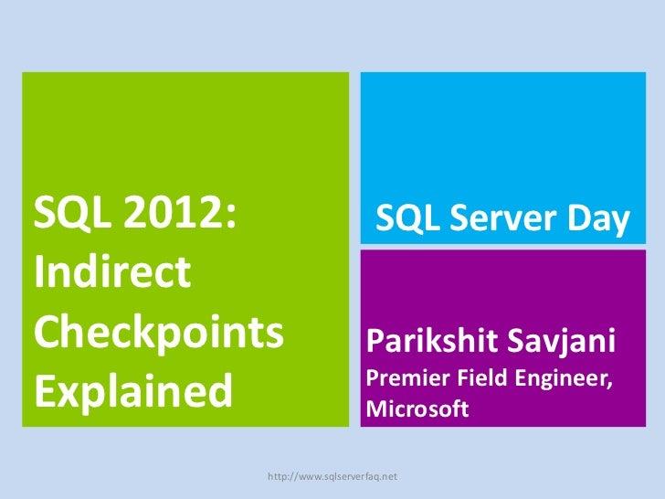 SQL 2012:                       SQL Server DayIndirectCheckpoints                   Parikshit Savjani                     ...