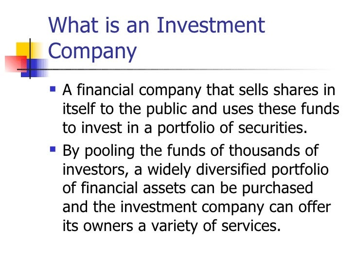 What is an InvestmentCompany   A financial company that sells shares in    itself to the public and uses these funds    t...