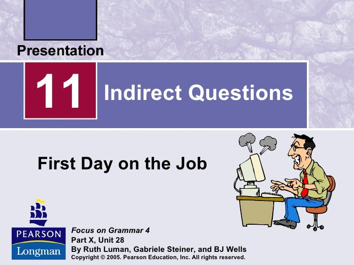 11            Indirect QuestionsFirst Day on the Job   Focus on Grammar 4   Part X, Unit 28   By Ruth Luman, Gabriele Stei...