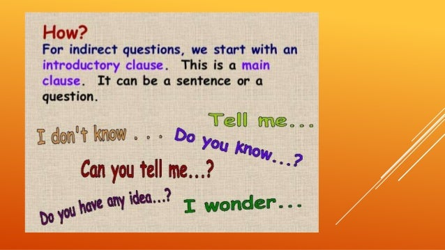 PRACTICE 1. Explained exercises:  http://www.englishgrammar.org/indirect-questions-exercise/ 2. Exercises: http://www....
