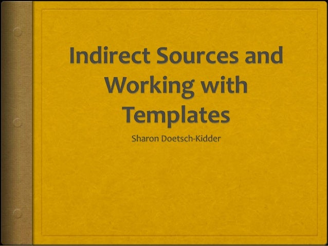 """Indirect Sources  Indirect Source: """"If you use a source that was cited in another source …, name the original source in y..."""