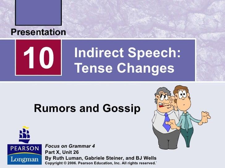 Indirect Speech: Tense Changes Rumors and Gossip 10 Focus on Grammar   4 Part X, Unit 26 By Ruth Luman, Gabriele Steiner, ...