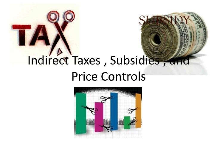 Indirect Taxes , Subsidies , and         Price Controls