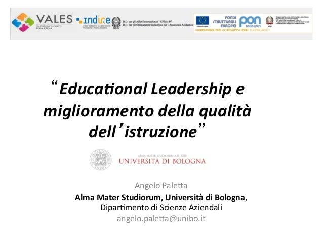 """""""Educa&onal  Leadership  e   miglioramento  della  qualità   dell'istruzione""""    Angelo  Pale*a   Alma ..."""