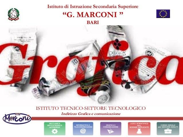 """Istituto di Istruzione Secondaria Superiore """"G. MARCONI """" BARI ISTITUTO TECNICO-SETTORE TECNOLOGICO Indirizzo Grafica e co..."""