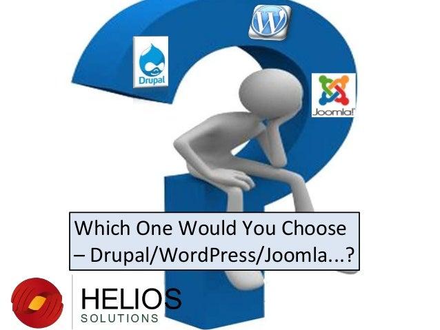 Which One Would You Choose – Drupal/WordPress/Joomla...?