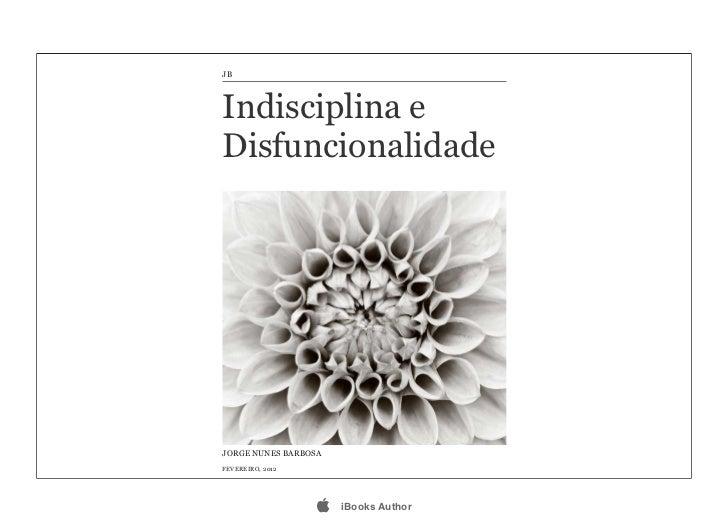 JBIndisciplina eDisfuncionalidadeJORGE NUNES BARBOSAFEVEREIRO, 2012                     iBooks Author