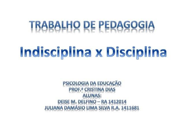 Indisciplina: Falta de respeito às regras, negação às normas, mau comportamento que compromete a convivência social. O alu...