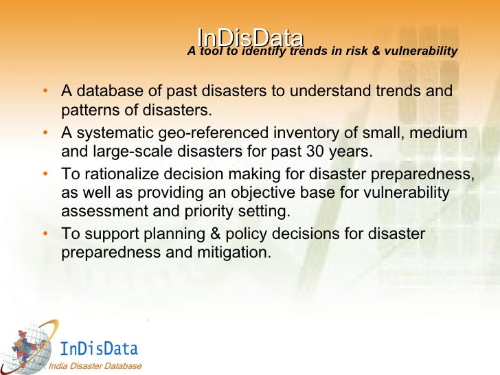 InDisData <ul><li>A database of past disasters to understand trends and patterns of disasters.  </li></ul><ul><li>A system...