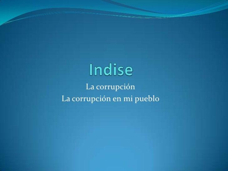 Indise La corrupción  La corrupción en mi pueblo
