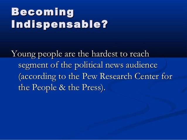 BecomingBecoming Indispensable?Indispensable? Young people are the hardest to reachYoung people are the hardest to reach s...
