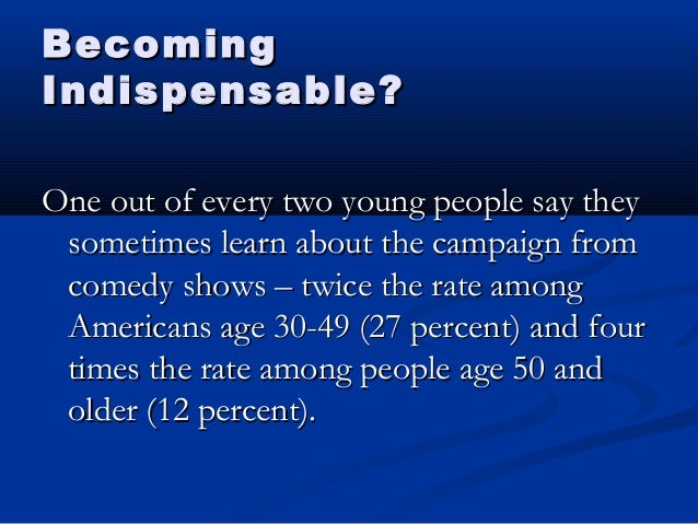 BecomingBecoming Indispensable?Indispensable? One out of every two young people say theyOne out of every two young people ...