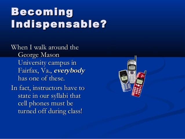 BecomingBecoming Indispensable?Indispensable? When I walk around theWhen I walk around the George MasonGeorge Mason Univer...