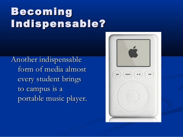 BecomingBecoming Indispensable?Indispensable? Another indispensableAnother indispensable form of media almostform of media...