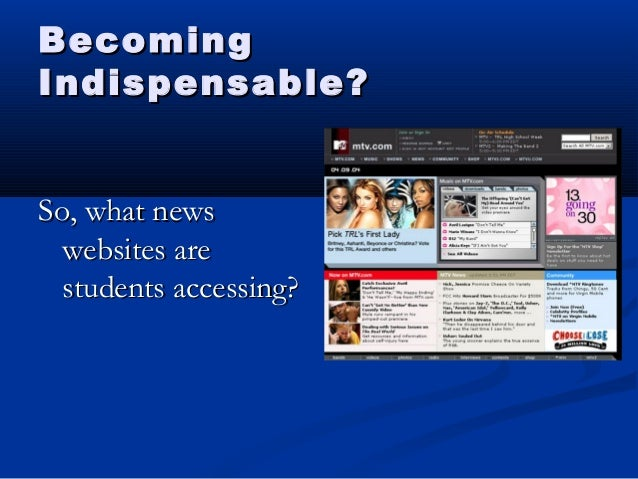 BecomingBecoming Indispensable?Indispensable? So, what newsSo, what news websites arewebsites are students accessing?stude...
