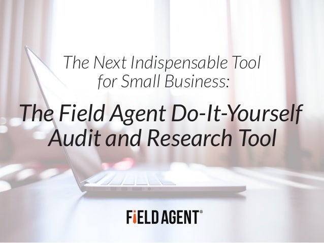 The Next Indispensable Tool for Small Business: The Field Agent Do-It-Yourself Audit and Research Tool