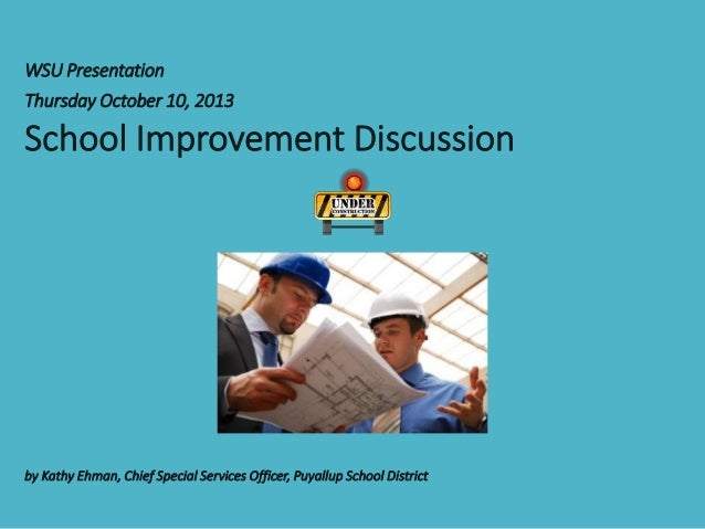 WSU Presentation Thursday October 10, 2013 School Improvement Discussion by Kathy Ehman, Chief Special Services Officer, P...