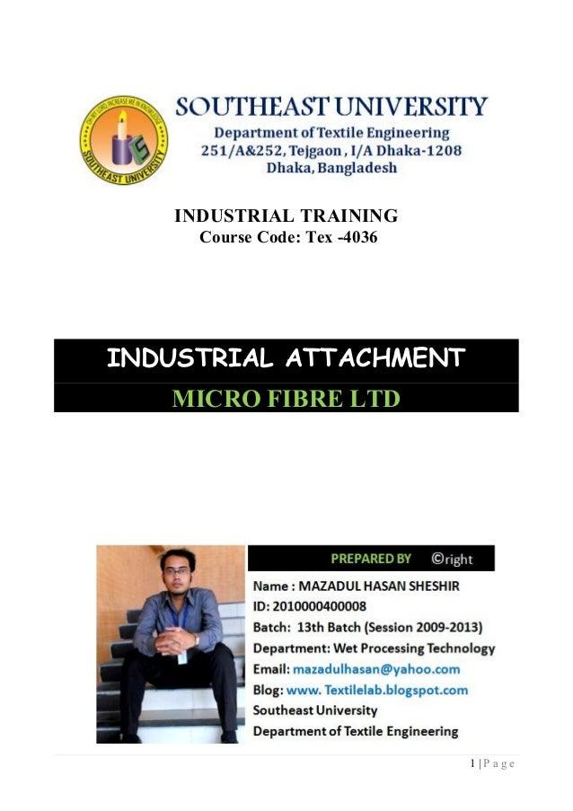 1 | P a g e INDUSTRIAL TRAINING Course Code: Tex -4036 INDUSTRIAL ATTACHMENT MICRO FIBRE LTD