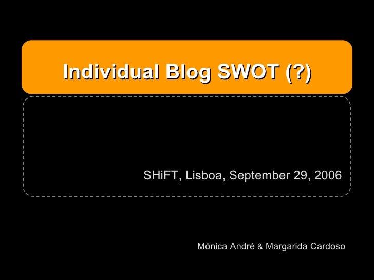 Individual Blog SWOT (?) Mónica André  &  Margarida Cardoso SHiFT, Lisboa, September 29, 2006