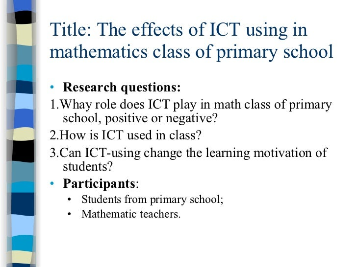 Title: The effects of ICT using in mathematics class of primary school <ul><li>Research questions: </li></ul><ul><li>1.Wha...