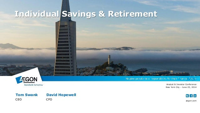 aegon.com Individual Savings & Retirement Analyst & Investor Conference New York City – June 25, 2014 Tom Swank David Hope...
