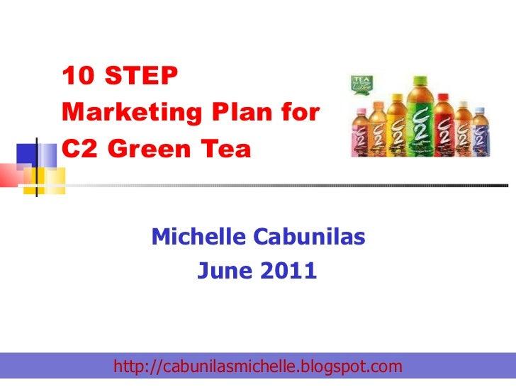 Michelle Cabunilas June 2011 10 STEP  Marketing Plan for C2 Green Tea http://cabunilasmichelle.blogspot.com