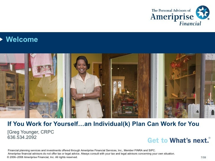 [Greg Younger, CRPC 636.534.2092 If You Work for Yourself…an Individual(k) Plan Can Work for You