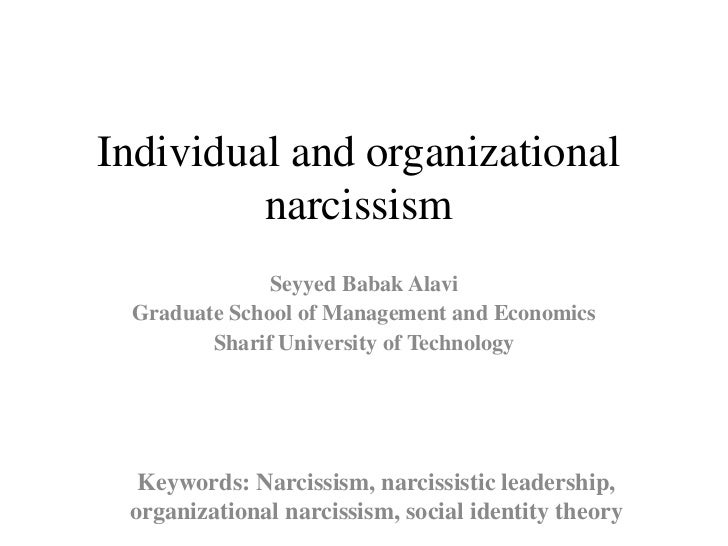 Individual and organizational         narcissism              Seyyed Babak Alavi Graduate School of Management and Economi...