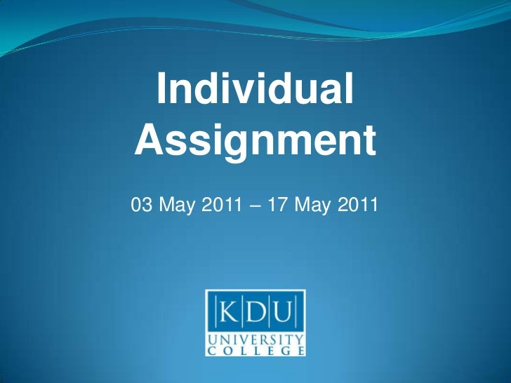 Individual<br />Assignment<br />03 May 2011 – 17 May 2011<br />