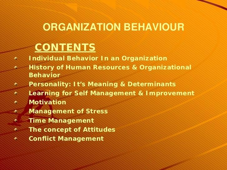 ORGANIZATION BEHAVIOUR CONTENTSIndividual Behavior In an OrganizationHistory of Human Resources & OrganizationalBehaviorPe...
