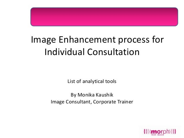 Al Image Enhancement process for Individual Consultation List of analytical tools By Monika Kaushik Image Consultant, Corp...