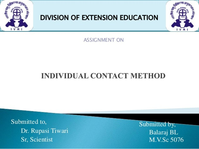 Submitted to, Dr. Rupasi Tiwari Sr, Scientist Submitted by, Balaraj BL M.V.Sc 5076 DIVISION OF EXTENSION EDUCATION ASSIGNM...