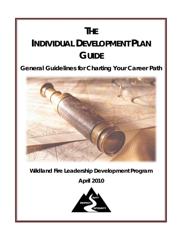 TH E   INDIVIDUAL DEVELOPMENT PLAN               G U ID EGeneral Guidelines for Charting Your Career Path   Wildland Fire ...