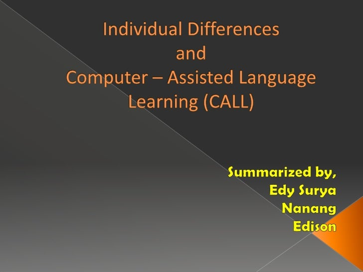 Individual DifferencesandComputer – Assisted Language Learning (CALL)<br />Summarizedby,<br />Edy Surya<br />Nanang<br />E...