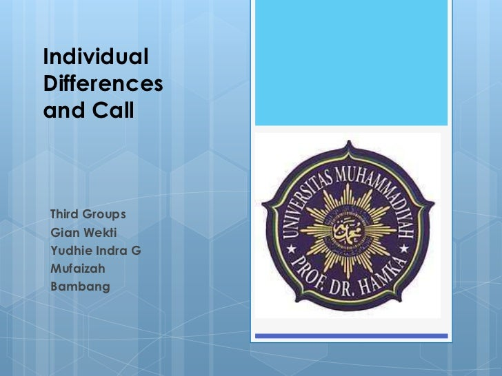 Individual Differencesand Call<br />Third Groups<br />Gian Wekti <br />Yudhie Indra G<br />Mufaizah<br />Bambang<br />
