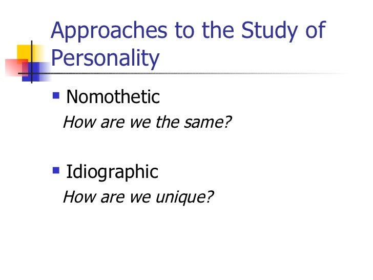 contribution of nomothetic and idiographic approaches in understanding organisation behaviour Idiographic & nomothetic approaches  by developing a greater understanding  of gender bias, psychologists have put forward a number of.