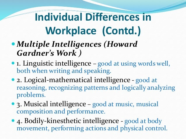 individual differences in the workplace While individual differences have been the focus of studies by psychologists for decades, their role in workplace dynamics and the link to positive organizational behavior has only recently emerged no two people are the same and no two people will interact with their environment in the same way.