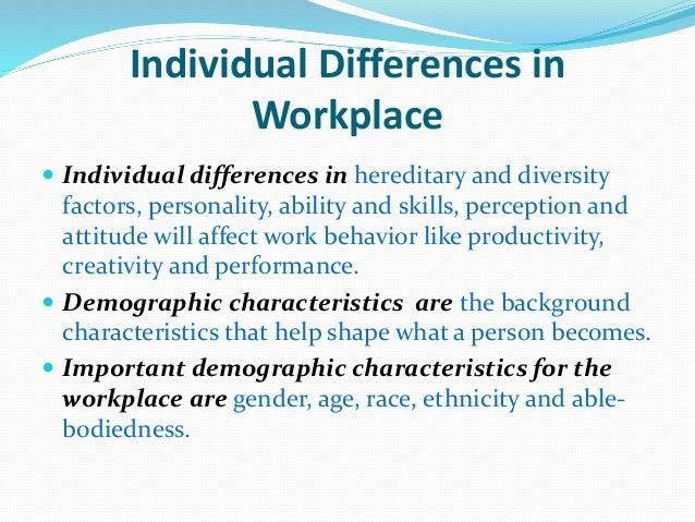individual differences in the workplace Individual differences in actual workplaces (hersey, blanchard, & johnson, 2007) with the increasing availability of employee data and variety of methodologies, human resource (hr) management research tends to be more analytical-oriented (bersin.