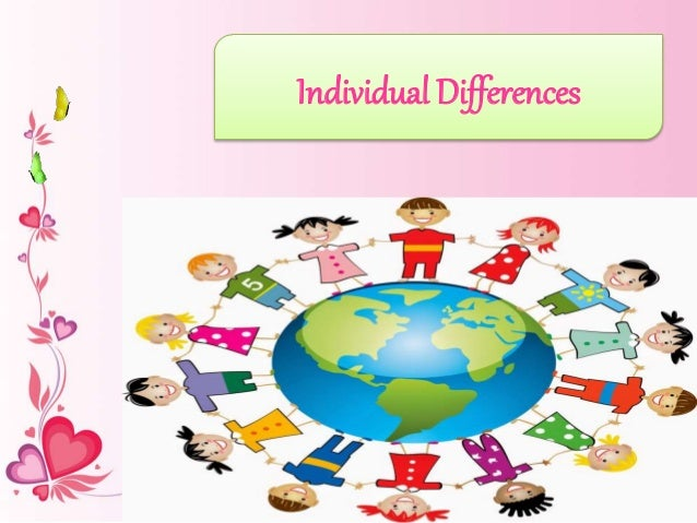 individual differences Individual differences that people differ from each other is obvious how and  why they differ is less clear and is the subject of the study of.