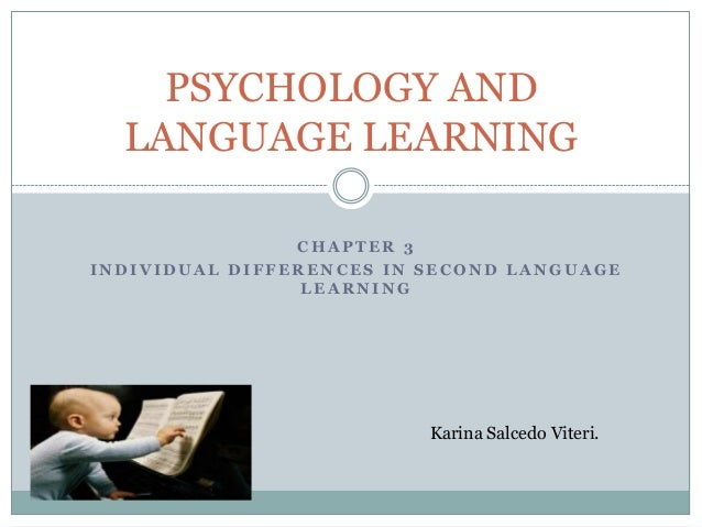 PSYCHOLOGY AND  LANGUAGE LEARNING                CHAPTER 3INDIVIDUAL DIFFERENCES IN SECOND LANGUAGE                 LEARNI...