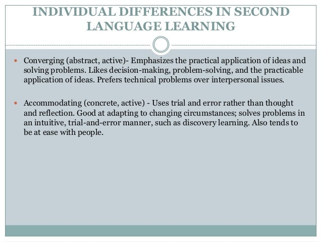 individual learner difference in second language acquisition education essay A distinction is made today between second-language acquisition and foreign-language learning based on the individual's internal processes of learning and the degree of consciousness brought to the learning task in a second-language acquisition situation, the language is spoken in the immediate .