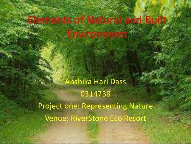 Elements of Natural and BuiltEnvironmentAnshika Hari Dass0314738Project one: Representing NatureVenue: RiverStone Eco Resort