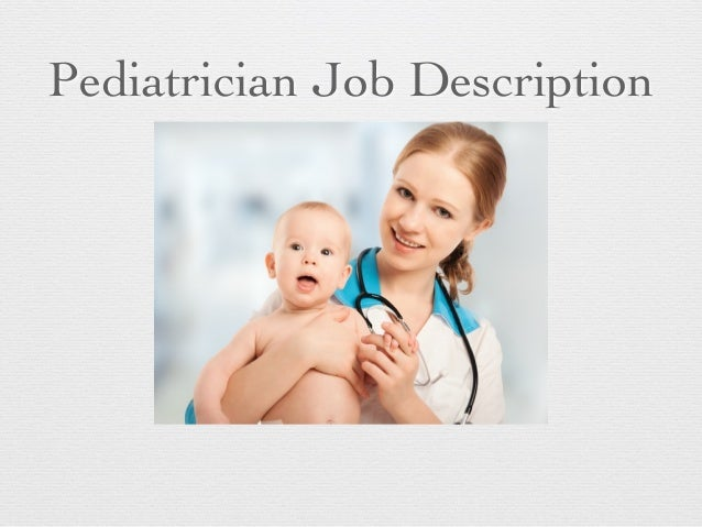 physical therapist radiologist 3 pediatrician job description - Pediatrician Description
