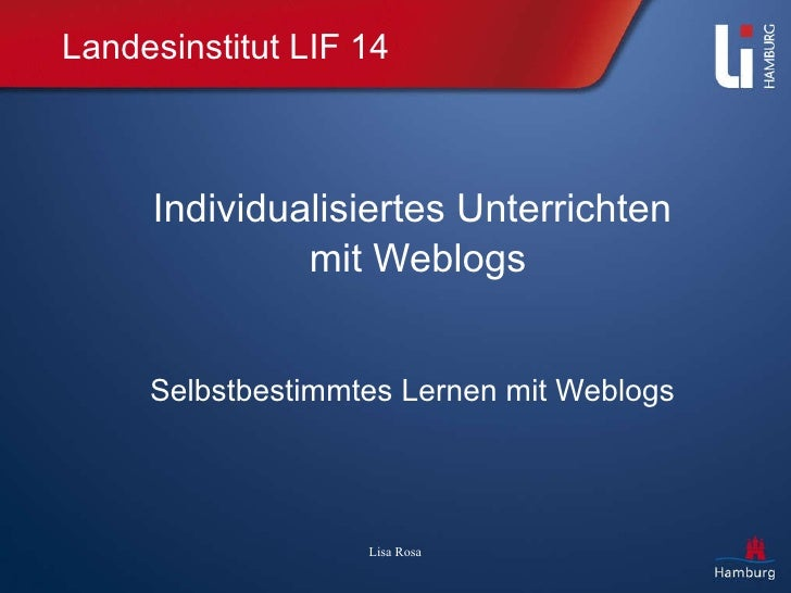 Landesinstitut LIF 14 Individualisiertes Unterrichten mit Weblogs Selbstbestimmtes Lernen mit Weblogs