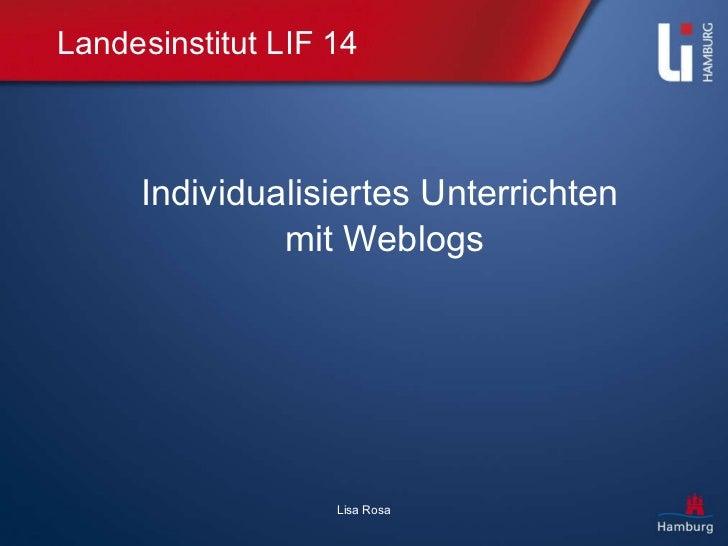 Landesinstitut LIF 14 Individualisiertes Unterrichten mit Weblogs Lisa Rosa