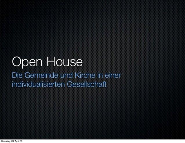 Open House Die Gemeinde und Kirche in einer individualisierten Gesellschaft Dienstag, 23. April 13