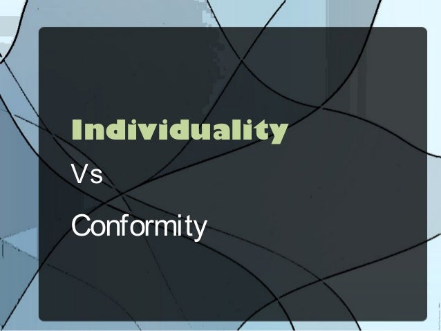 individuality or conformity The importance of individuality in a society where one is expected to conform to the masses, maintaining individuality can be a difficult task.