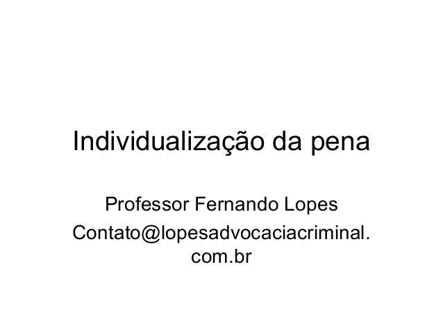 Individualização da pena  Professor Fernando Lopes  Contato@lopesadvocaciacriminal.  com.br