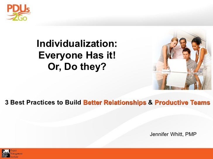 Individualization:            Everyone Has it!             Or, Do they?   3 Best Practices to Build Better Relationships &...