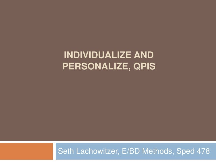 Individualize and Personalize, QPIs<br />Seth Lachowitzer, E/BD Methods, Sped 478<br />